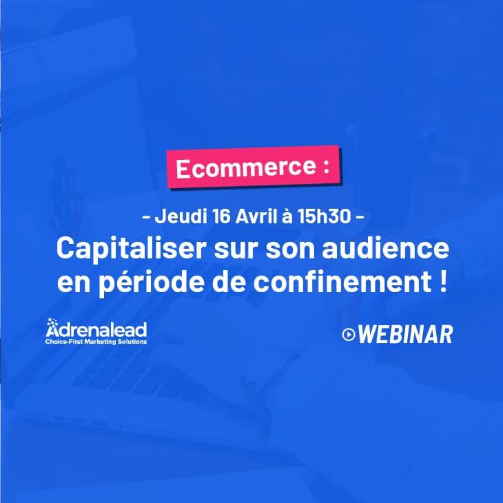 WEBINAR 16 avril à 15h30 | ECOMMERCE : Comment capitaliser sur votre audience web en période de confinement?